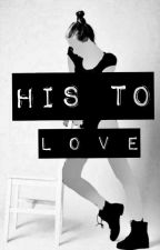 His to love✔(part 1+2) by Lovebeingforever