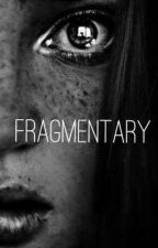 Fragmentary by n754ko_curious