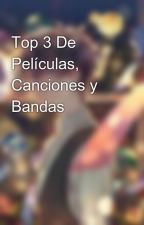 Top 3 De Películas, Canciones y Bandas by TonMisi