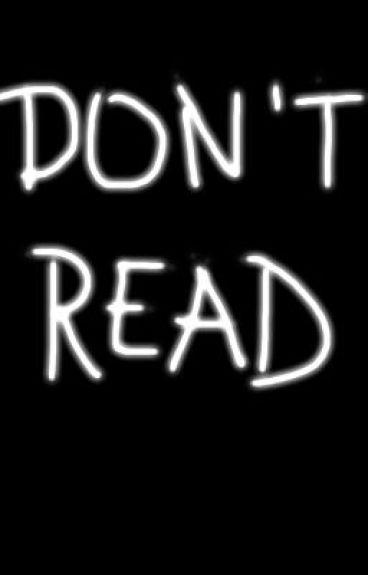 DON'T READ (Hiatus) by kellyLwushu