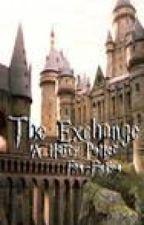 The Exchange (A Harry Potter Fan Fiction) by elliekaykay