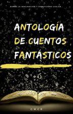 Cuentos fantásticos [Antología] *Completa* by GMCR25