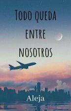 Todo Queda Entre Nosotros by Maleleja14
