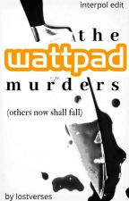 The Wattpad Murders (Others Now Shall Fall) by bigimp