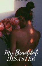 My Beautiful Disaster by MaskedUnicorn