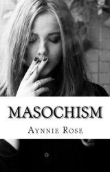 Masochism [ Wattpad Prize 14 ] by TheHeroComplex