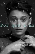 Por que a mi? (Noah y tú) by mariana_lara006