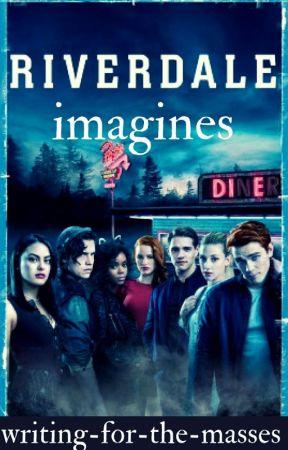 Riverdale Imagines by writingforthemasses