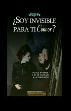 ¿Soy Invisible Para Ti Connor? by MSQCPR