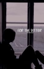 For The Better by blondevamps