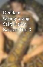 Dendam Orang-orang Sakti Karya Bastian Tito 3 by JoseQidau
