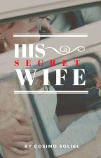 His Secret Wife #wattys2018 by CosimoSoliel