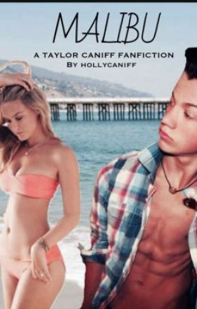Malibu (Taylor Caniff FanFic) by AuthorSL