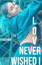 Wished I Never Loved  by fytbZiyah