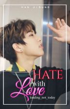 Hate with Love | Stray Kids | Han Jisung ✔️ by loading_not_today
