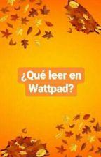 QUE LEER EN WATTPAD by LokiSiEstaVivo