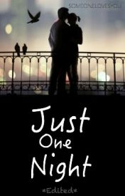 Just One Night *Edited* by SomeoneLovesYou