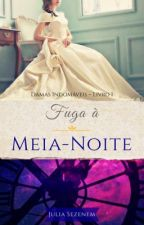 Fuga à Meia-Noite [COMPLETO] by JuMenezess