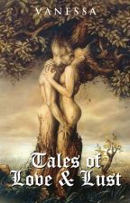 Tales of Love and Lust COMPLETED  (Soon To Be Published) by Vanessa_Manunulat
