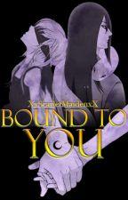 Bound to You (Naruto) by XxScarletMaidenxX