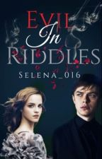 Evil in Riddles {Tom Riddle} (Wattys 2018) by Selena_016