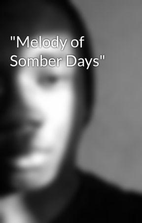 """Melody of Somber Days"" by RaheemReeder"