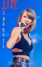 Life Changes (Taylor Swift Fan Fiction) by TheLikelyLlama