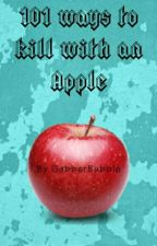 101 ways to kill people with an Apple by GabberBubble