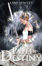 Path to Destiny [Book III of Seize the Day] by AbbyJewett