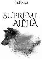 Suprême Alpha. by thebook98