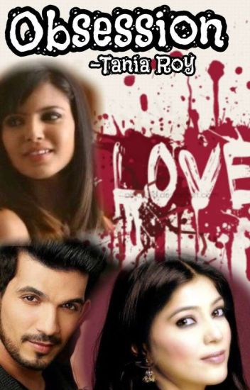Obsession[Completed] - Tania Roy - Wattpad