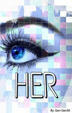 HER  •{ H.Styles}•  by Gen-Gen50