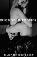 My Dominant My Everything(BDSM)  by The_Harem_Queen