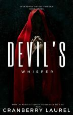 LEGENDARY DEVILS TRILOGY BOOK 3: DEVIL'S WHISPER (SOON TO BE PUBLISHED) by iamcranberry