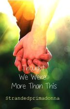 I Thought We Were More Than This (A One Direction Fanfic) by strandedprimadonna