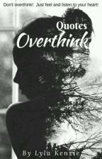 Overthink Quotes by LylaKenzie