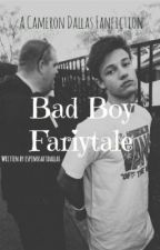 Bad Boy Fairytale {Cameron Dallas Fanfiction} by mendesxmelody