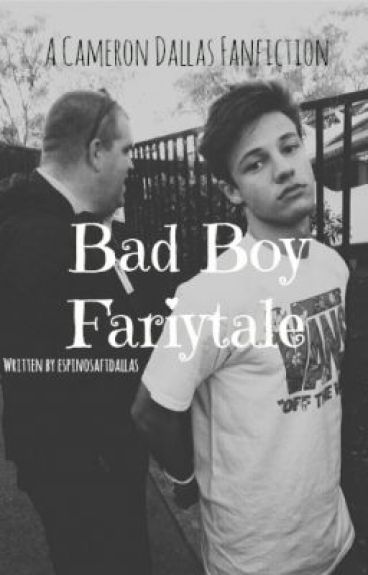 Bad Boy Fairytale {Cameron Dallas Fanfiction}