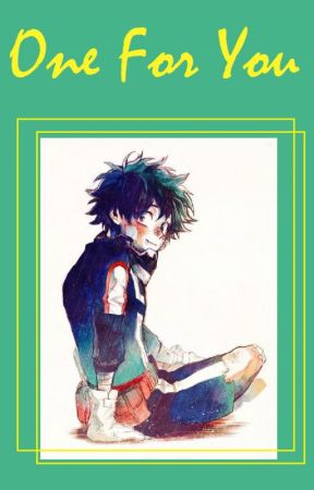 One For You   Izuku Midoriya / Deku X Reader - 14: A Human