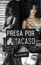 Presa Por Acaso by JulieteBs