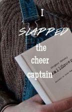I Slapped The Cheer Captain by basiccdolan