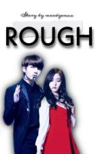 Rough  by Yxxbie_