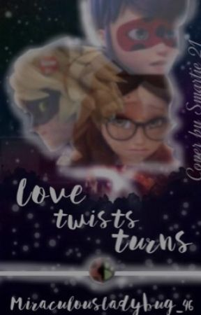Love Twists and Turns (Love Twists Sequel #2) by MiraculousLadybug_46