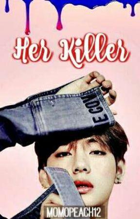 HER KILLER [Kim Taehyung × Reader] by momopeach12
