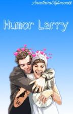||HUMOR LARRY||  by AnastasiaStylinsonxx