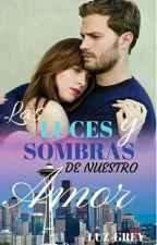 LAS LUCES Y SOMBRAS DE NUESTRO AMOR by Luz-Grey