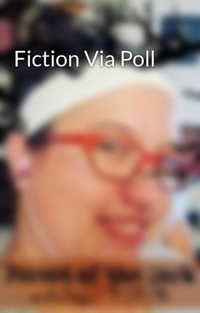 Fiction Via Poll by CasiaCourtier