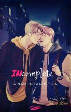 INCOMPLETE (NamJin) by BlissfulSins