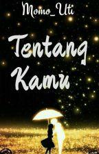 Tentang Kamu (Complete) by momo_uti