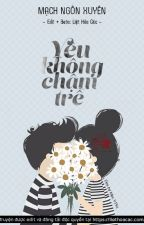 (FULL) Yêu không chậm trễ - Mạch Ngôn Xuyên by MiriDang